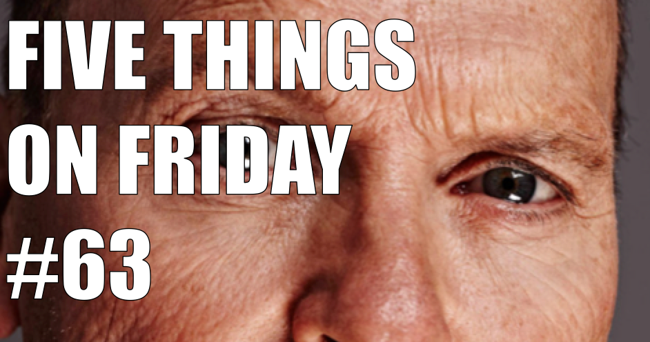 Five things on Friday #63