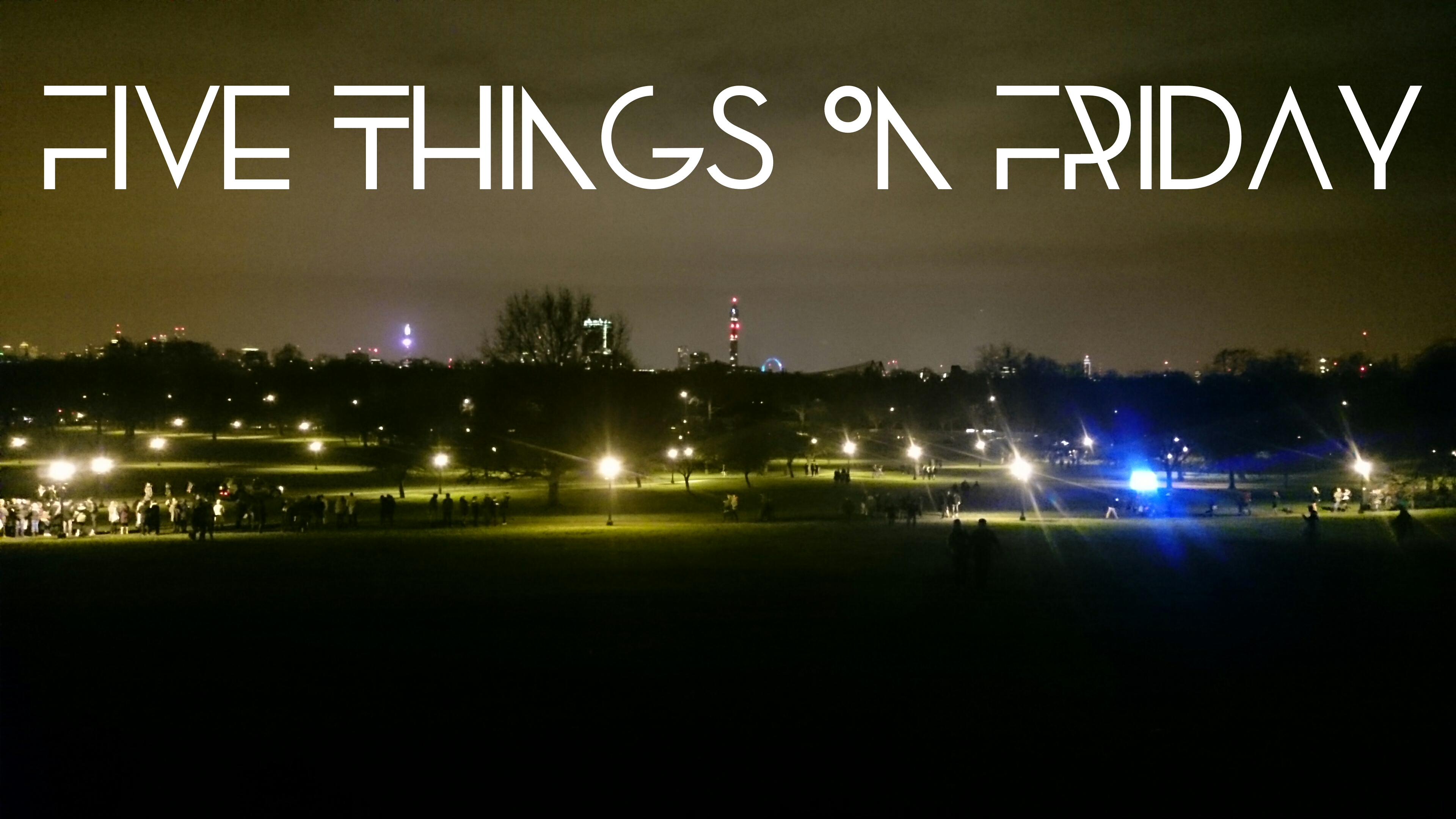 Five things on Friday #106