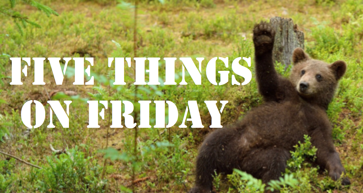 Five things on Friday #149