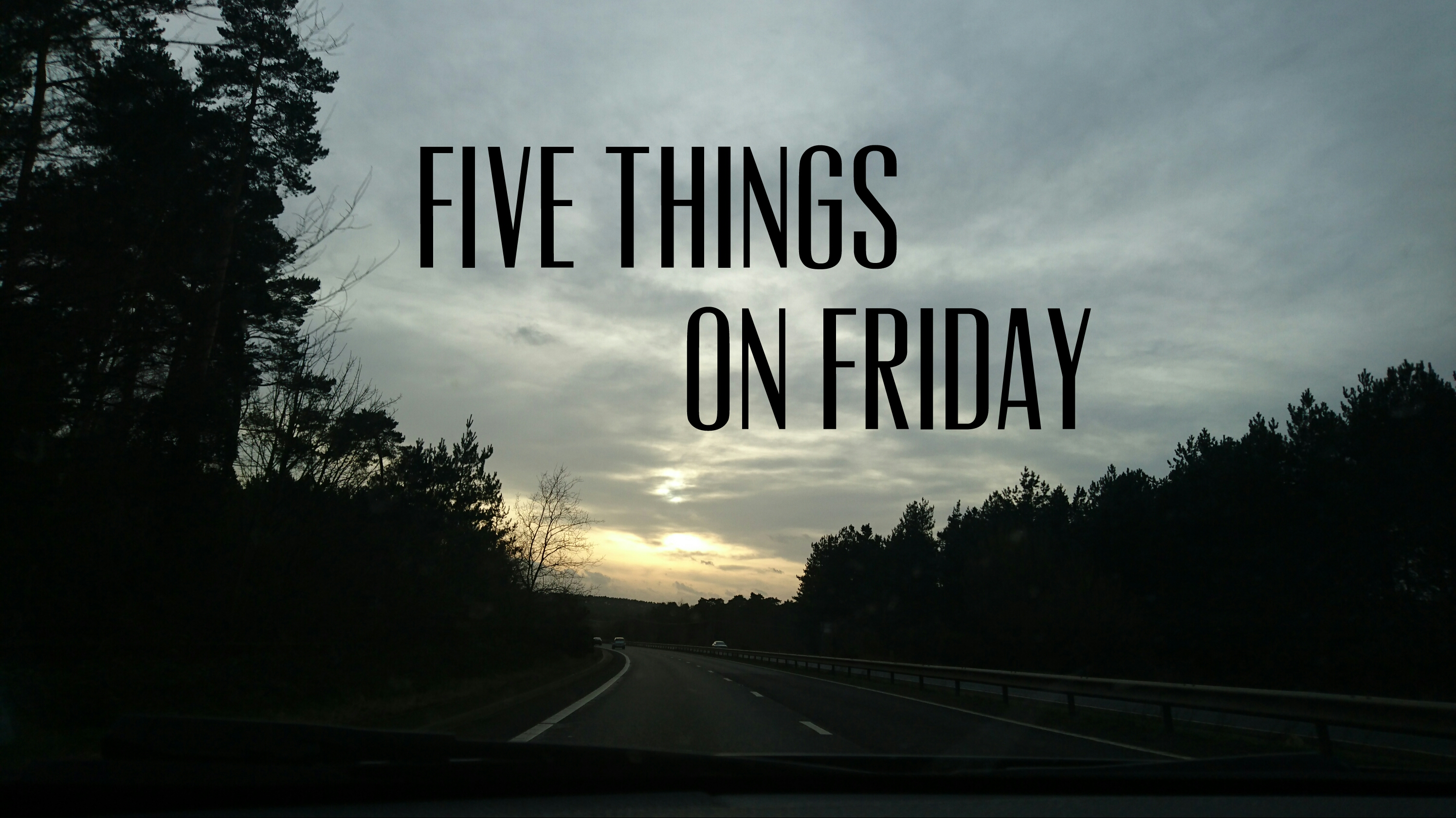 Five things on Friday #157